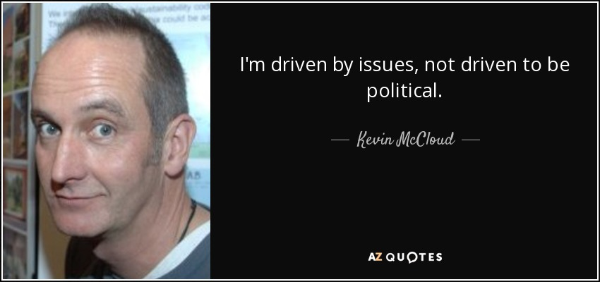 I'm driven by issues, not driven to be political. - Kevin McCloud