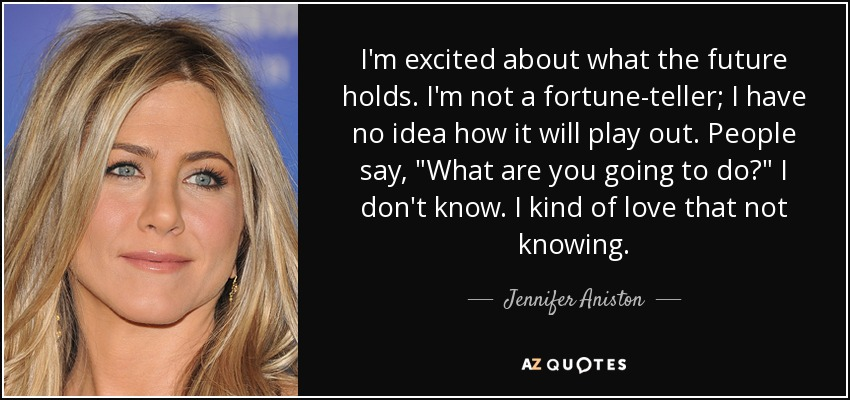 Jennifer Aniston Quote Im Excited About What The Future Holds Im