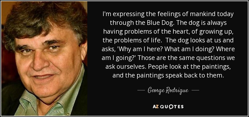 Quotes By George Rodrigue A Z Quotes