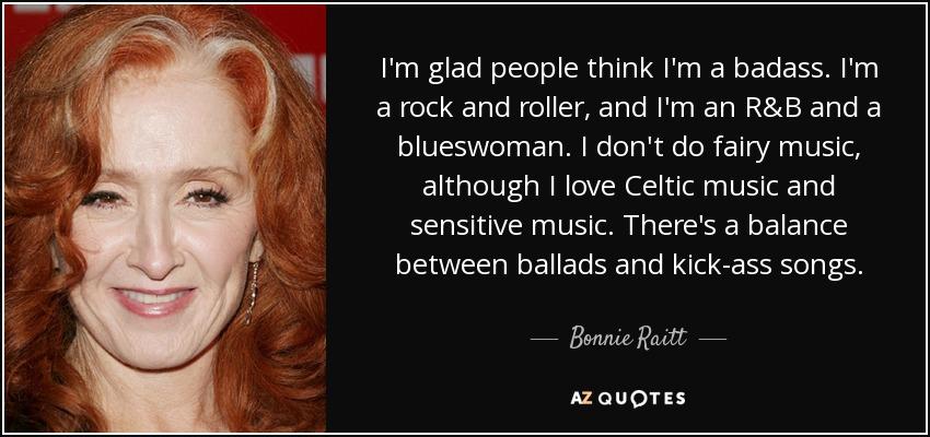Badass Love Quotes Fascinating Bonnie Raitt Quote I'm Glad People Think I'm A Badass I'm A Rock