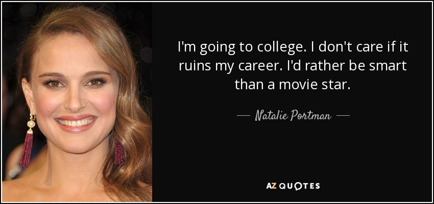 Natalie Portman Quote Im Going To College I Dont Care If It Ruins