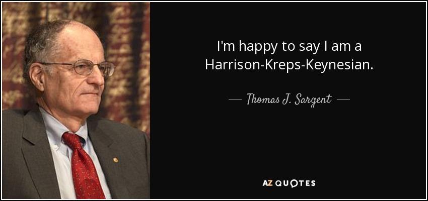 I'm happy to say I am a Harrison-Kreps-Keynesian. - Thomas J. Sargent
