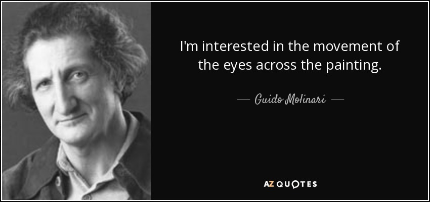 I'm interested in the movement of the eyes across the painting. - Guido Molinari