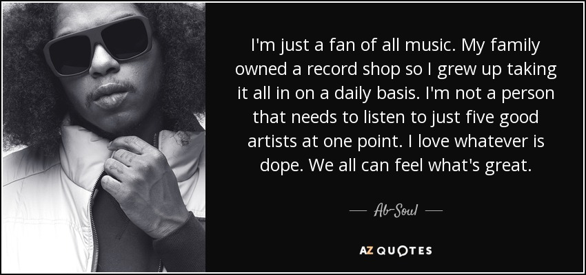 Ab Soul Quote Im Just A Fan Of All Music My Family Owned