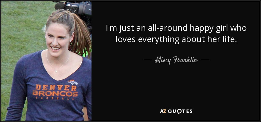 Missy Franklin quote: I\'m just an all-around happy girl who ...