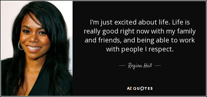 Regina Hall Quote: I'm Just Excited About Life. Life Is