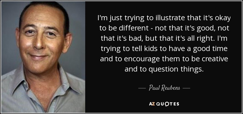Paul Reubens Quote Im Just Trying To Illustrate That Its Okay To