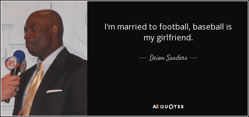 Deion Sanders quote: I\'m married to football, baseball is my ...