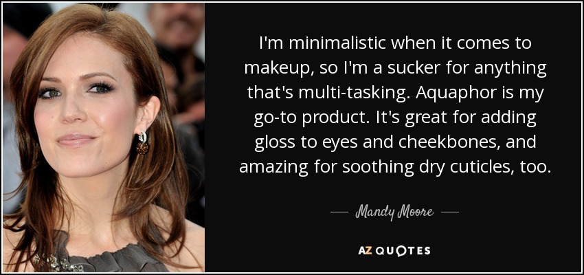 I'm minimalistic when it comes to makeup, so I'm a sucker for anything that's multi-tasking. Aquaphor is my go-to product. It's great for adding gloss to eyes and cheekbones, and amazing for soothing dry cuticles, too. - Mandy Moore