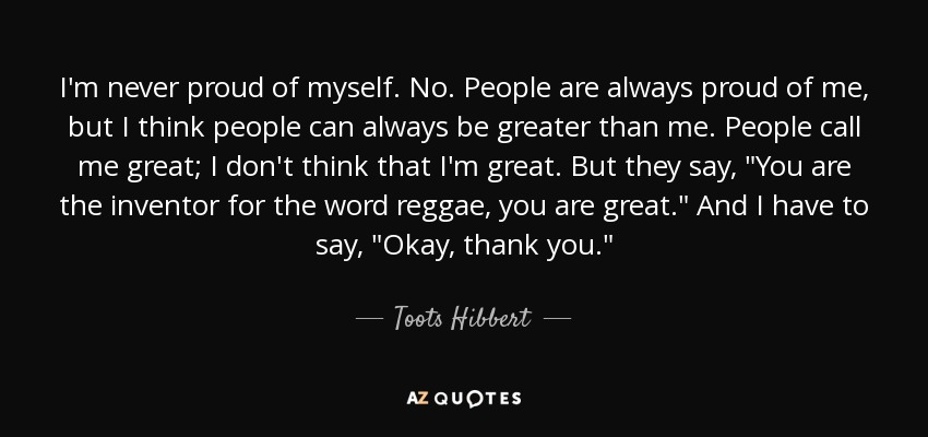 Toots Hibbert Quote Im Never Proud Of Myself No People Are
