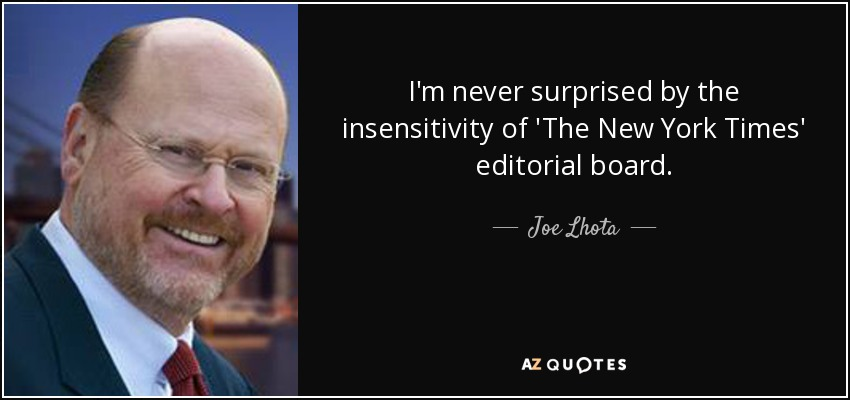 I'm never surprised by the insensitivity of 'The New York Times' editorial board. - Joe Lhota