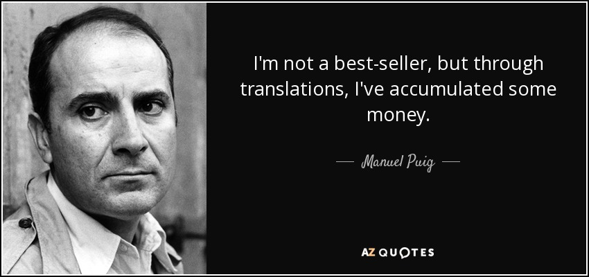 I'm not a best-seller, but through translations, I've accumulated some money. - Manuel Puig