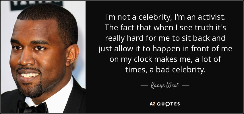 Kanye West Quote: I'm Not A Celebrity, I'm An Activist