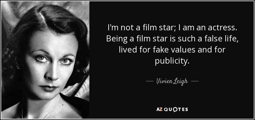 I'm not a film star; I am an actress. Being a film star is such a false life, lived for fake values and for publicity. - Vivien Leigh