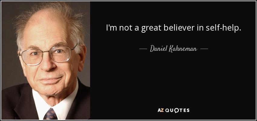 I'm not a great believer in self-help. - Daniel Kahneman