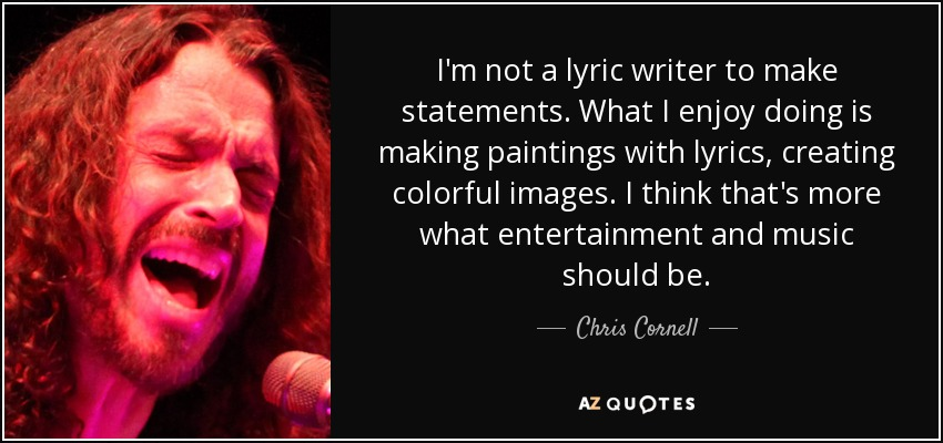 quote i m not a lyric writer to make statements what i enjoy doing is making paintings with chris cornell 6 47 69 top 115 most inspiring chris cornell quotes by quotesurf