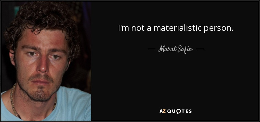 Marat Safin Quote Im Not A Materialistic Person