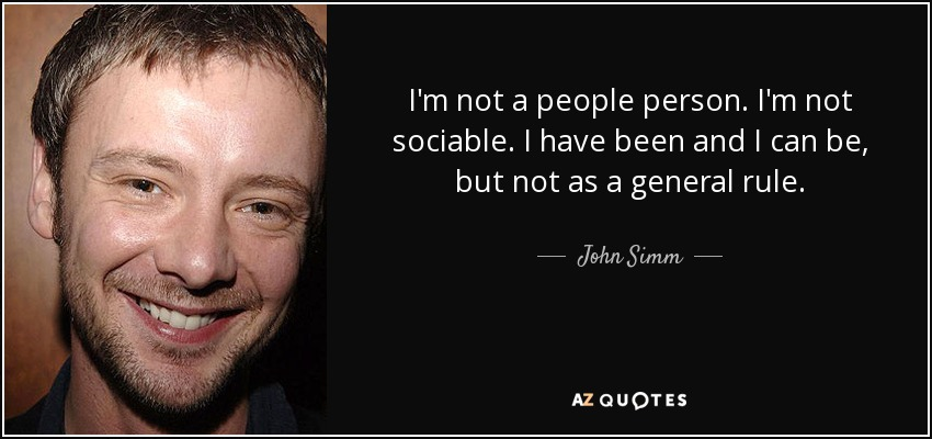 John Simm Quote Im Not A People Person Im Not Sociable I Have