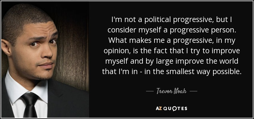Progressive Quotes Trevor Noah Quote I'm Not A Political Progressive But I Consider .