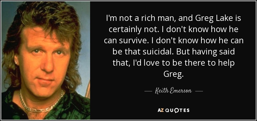 Keith Emerson Quote Im Not A Rich Man And Greg Lake Is Certainly