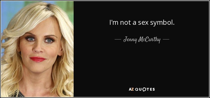 I'm not a sex symbol. - Jenny McCarthy