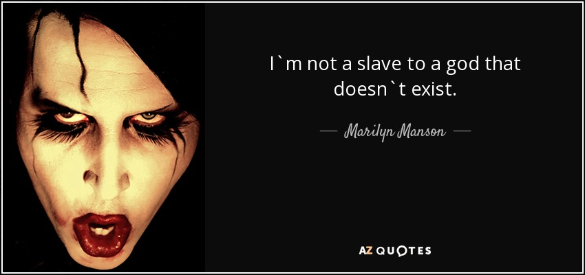 I`m not a slave to a god that doesn`t exist. - Marilyn Manson