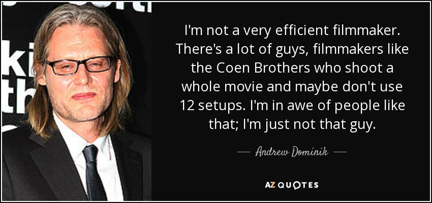 Andrew Dominik Quote: I'm Not A Very Efficient Filmmaker