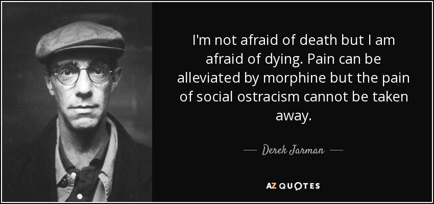 Derek Jarman Quote Im Not Afraid Of Death But I Am Afraid Of