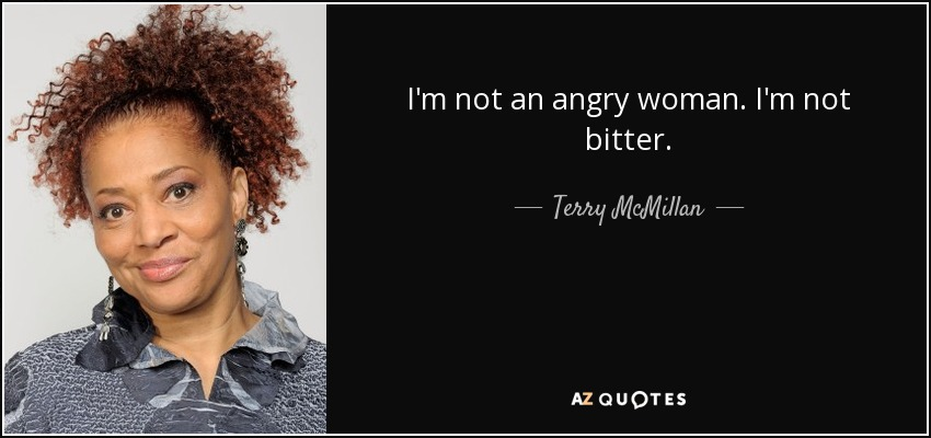 Terry Mcmillan Quote Im Not An Angry Woman Im Not Bitter