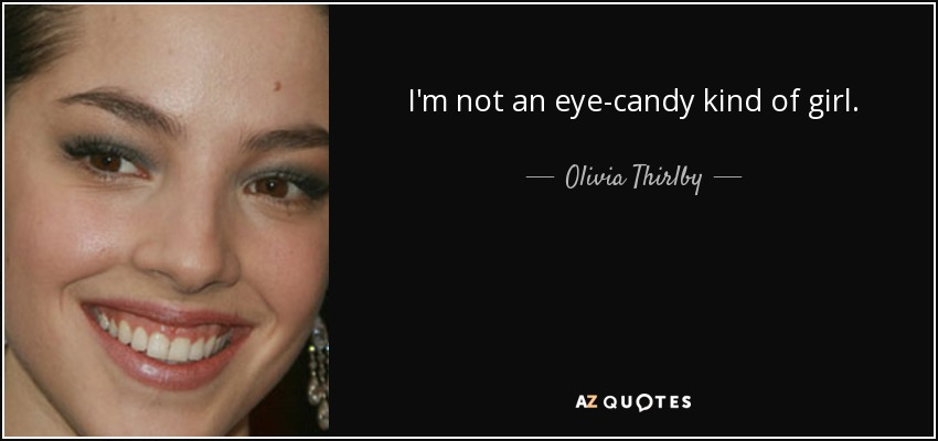 I'm not an eye-candy kind of girl. - Olivia Thirlby