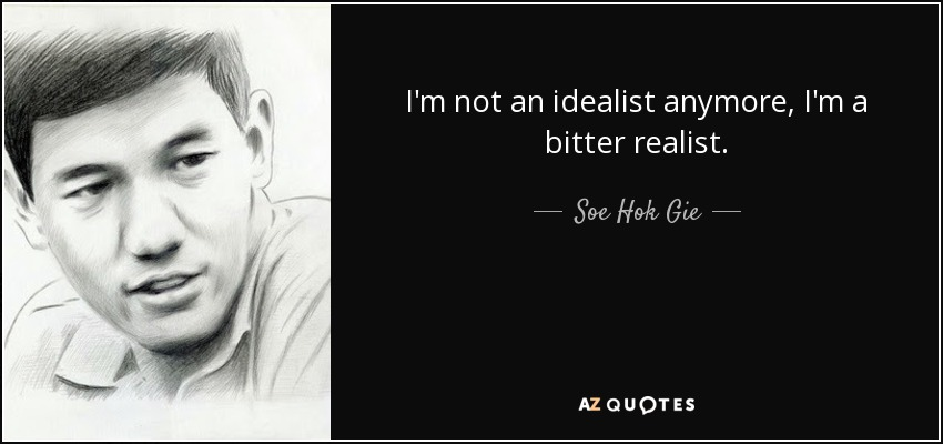 Soe Hok Gie Quote Im Not An Idealist Anymore Im A Bitter Realist