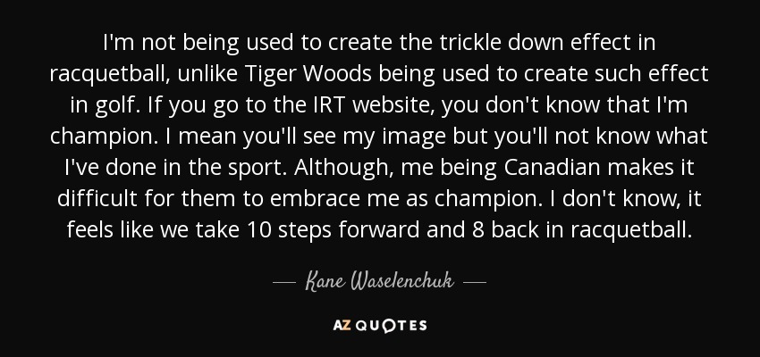 Kane Waselenchuk Quote Im Not Being Used To Create The Trickle