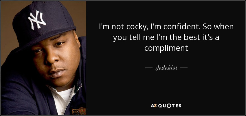 Jadakiss Quote Im Not Cocky Im Confident So When You Tell Me