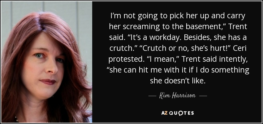 Kim Harrison Quote Im Not Going To Pick Her Up And Carry Her