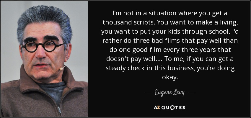 Eugene Levy Quote Im Not In A Situation Where You Get A Thousand