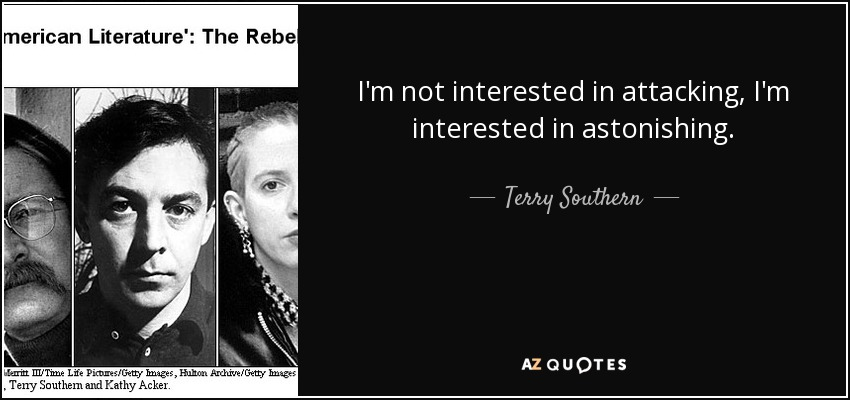 I'm not interested in attacking, I'm interested in astonishing. - Terry Southern