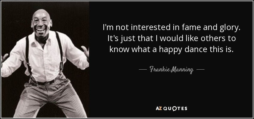 Frankie Manning Quote: I'm Not Interested In Fame And