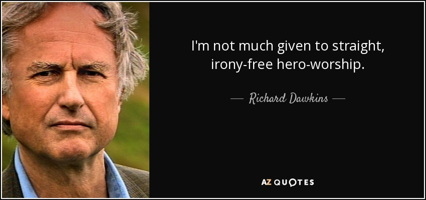I'm not much given to straight, irony-free hero-worship. - Richard Dawkins