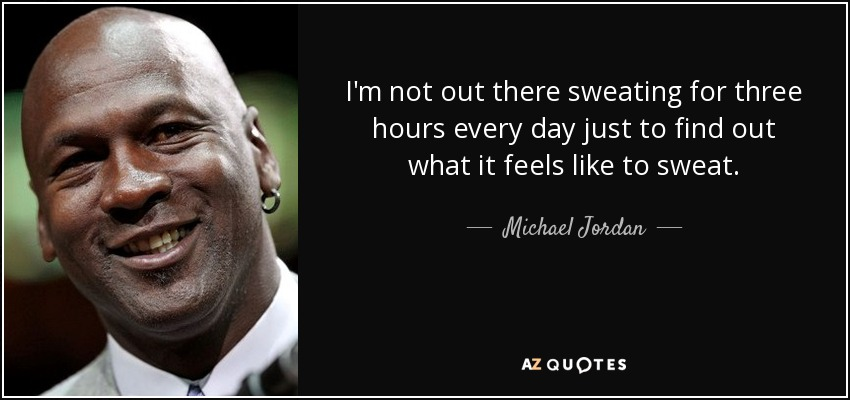 Michael Jordan quote: I'm not out there sweating