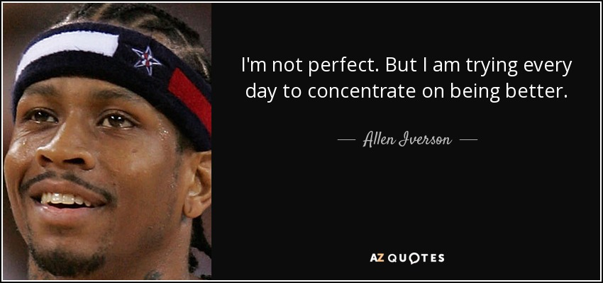 Allen Iverson Quote Im Not Perfect But I Am Trying Every Day To