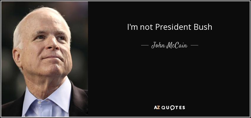 I'm not President Bush - John McCain