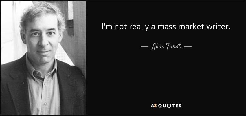 I'm not really a mass market writer. - Alan Furst