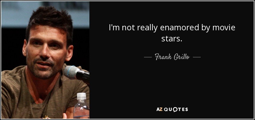 I'm not really enamored by movie stars. - Frank Grillo