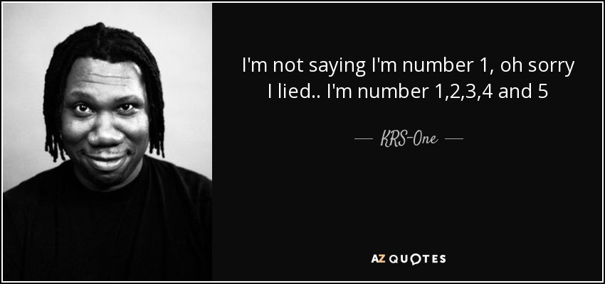 Krs One Quote Im Not Saying Im Number 1 Oh Sorry I Lied