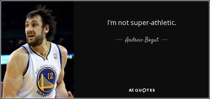 I'm not super-athletic. - Andrew Bogut
