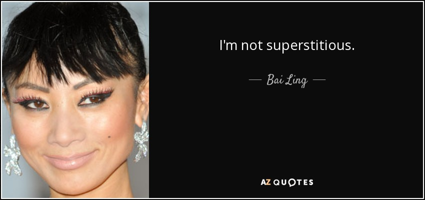 I'm not superstitious. - Bai Ling