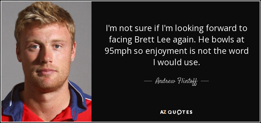 andrew flintoff quote i m not sure if i m looking forward to facing