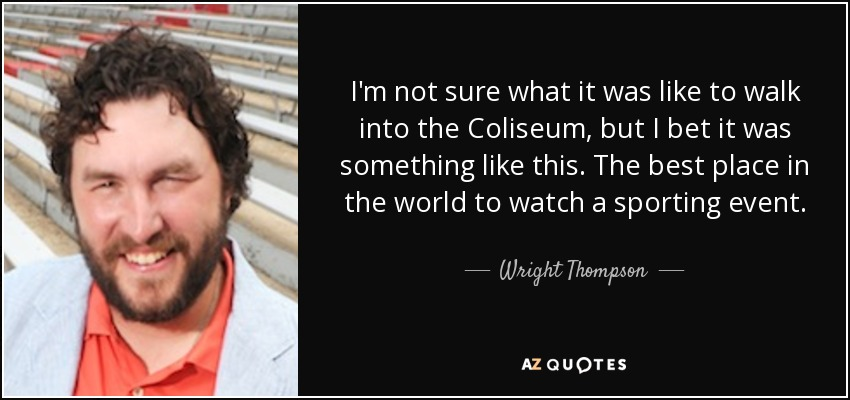 I'm not sure what it was like to walk into the Coliseum, but I bet it was something like this. The best place in the world to watch a sporting event. - Wright Thompson