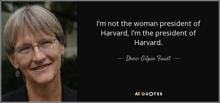 I'm not the woman president of Harvard, I'm the president of Harvard. - Drew Gilpin Faust