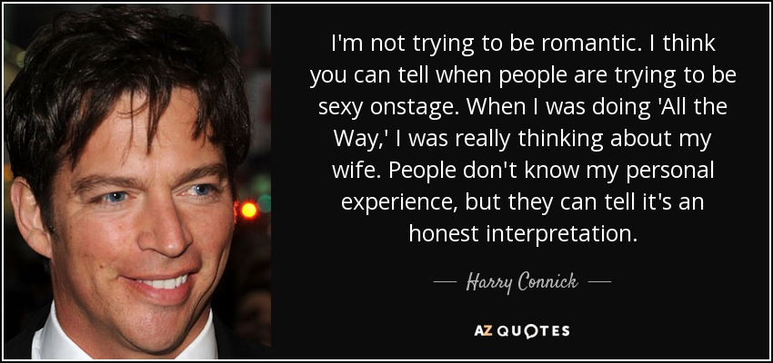 Harry Connick Jr Quote Im Not Trying To Be Romantic I Think You